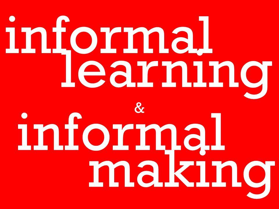 making informal learning informal &