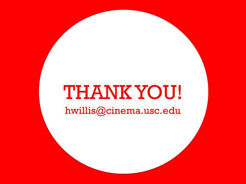 THANK YOU! hwillis@cinema.usc.edu