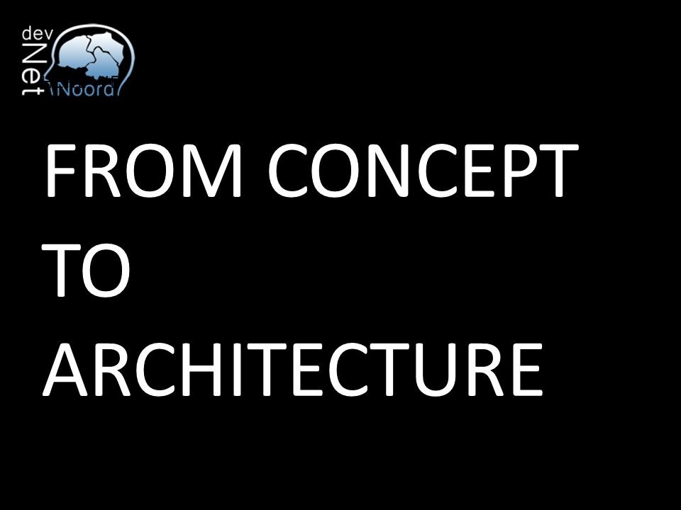 FROM CONCEPT TO ARCHITECTURE HERE WE GO!