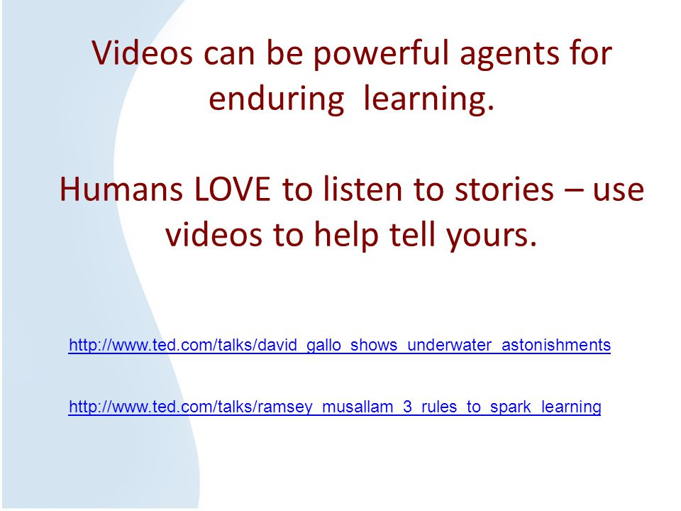 Videos can be powerful agents for enduring learning.