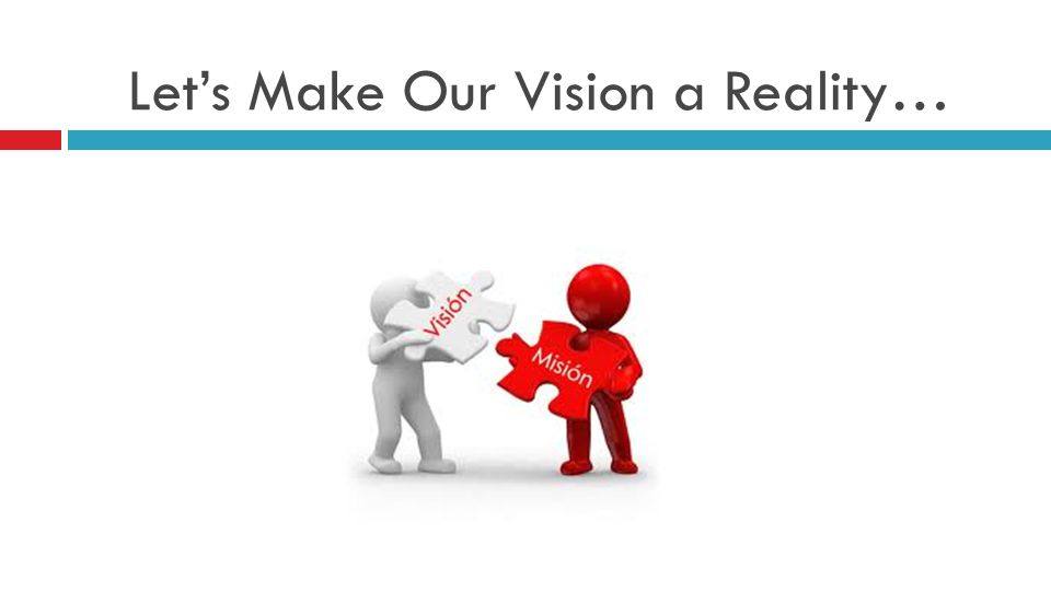 Let's Make Our Vision a Reality…