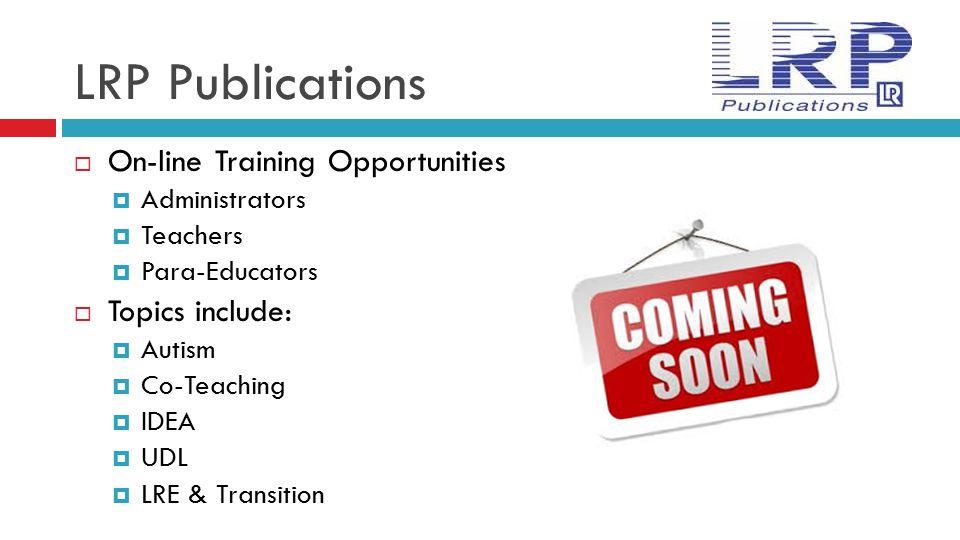 LRP Publications  On-line Training Opportunities  Administrators  Teachers  Para-Educators  Topics include:  Autism  Co-Teaching  IDEA  UDL 