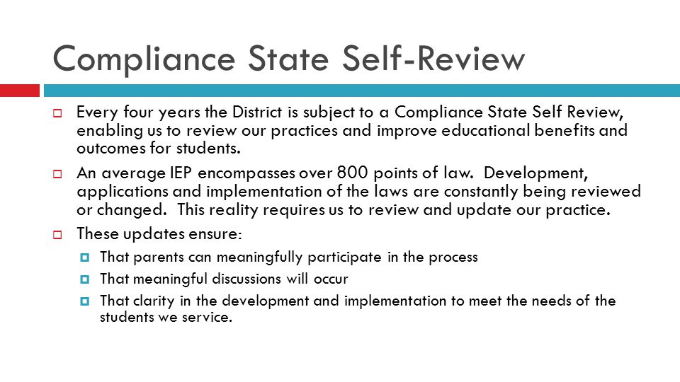 Compliance State Self-Review  Every four years the District is subject to a Compliance State Self Review, enabling us to review our practices and imp