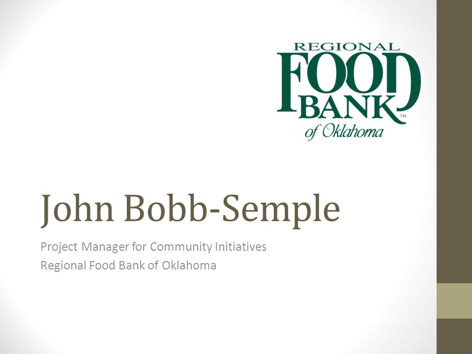 John Bobb-Semple Project Manager for Community Initiatives Regional Food Bank of Oklahoma
