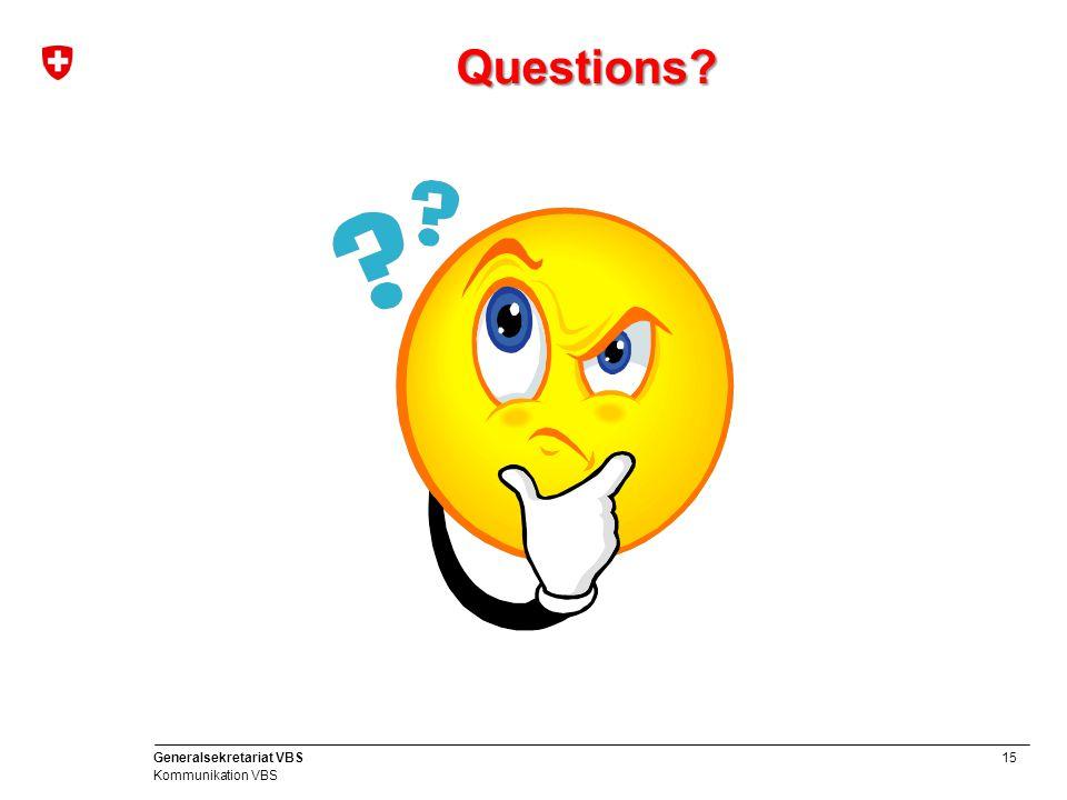 15 Generalsekretariat VBS Kommunikation VBS Questions?