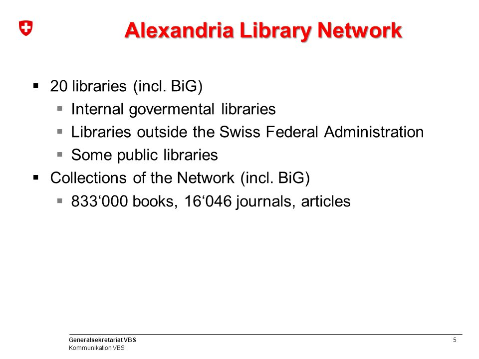 6 Generalsekretariat VBS Kommunikation VBS BiG Portal - Background  Strategic IT planning (SIP BiG) in 2011  Review the IT of the BiG  Many (>20) MS Access databases  Complex administration of the old software Virtua  «junior partner» of the Swiss National Library  20 libraries  different IT services involved e.g.