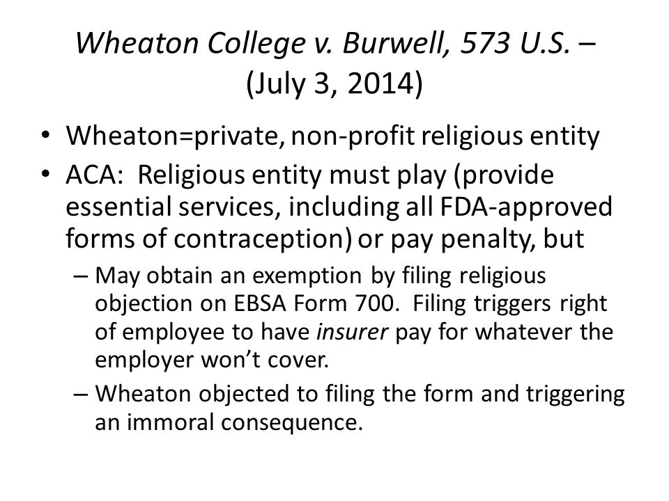 Procedural Posture of the case – Wheaton's challenge to the religious entity accommodation under RFRA is pending in the courts – Wheaton requested a temporary injunction excusing it from filing EBSO Form 700 while its challenge is pending.