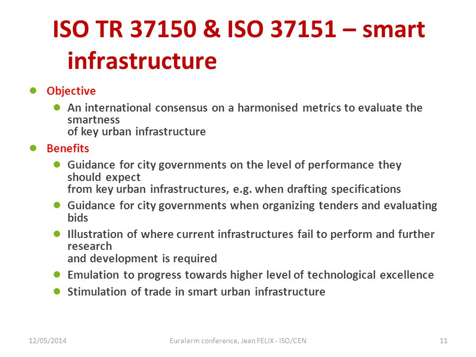 ISO TR 37150 & ISO 37151 – smart infrastructure ● Objective ● An international consensus on a harmonised metrics to evaluate the smartness of key urba
