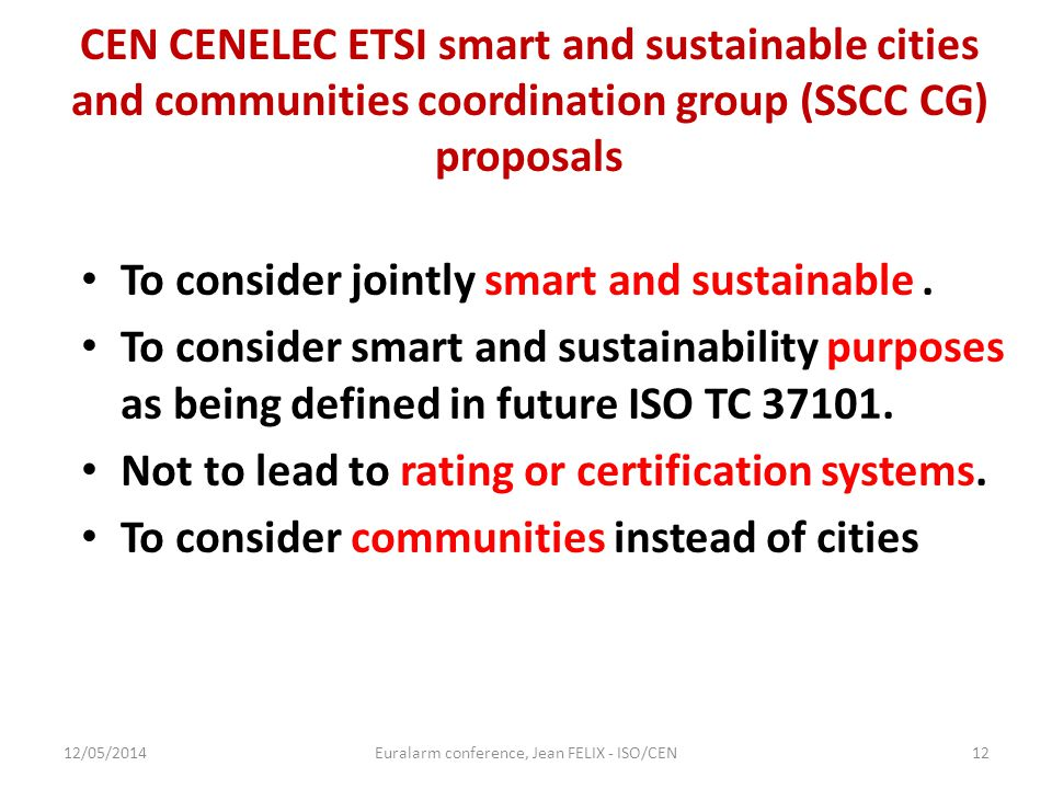 CEN CENELEC ETSI smart and sustainable cities and communities coordination group (SSCC CG) proposals To consider jointly smart and sustainable. To con