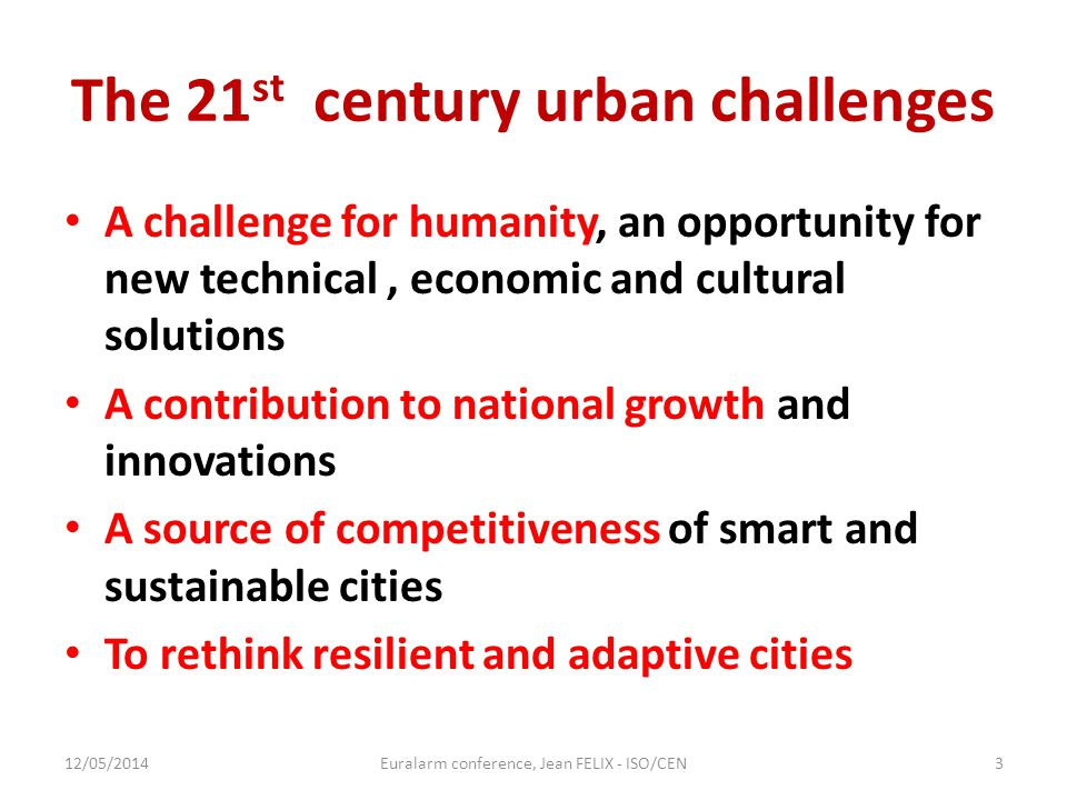 The 21 st century urban challenges A challenge for humanity, an opportunity for new technical, economic and cultural solutions A contribution to natio