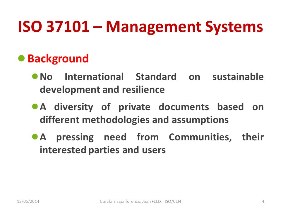 ISO 37101 – Management Systems ● Background ● No International Standard on sustainable development and resilience ● A diversity of private documents b