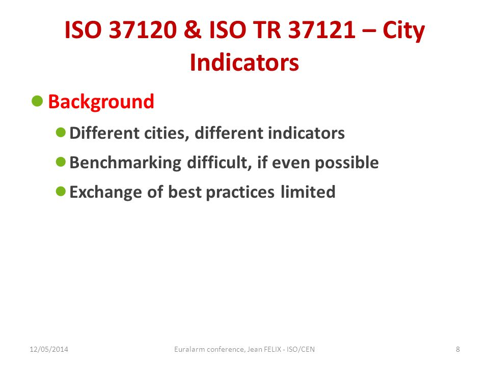 ISO 37120 & ISO TR 37121 – City Indicators ● Background ● Different cities, different indicators ● Benchmarking difficult, if even possible ● Exchange