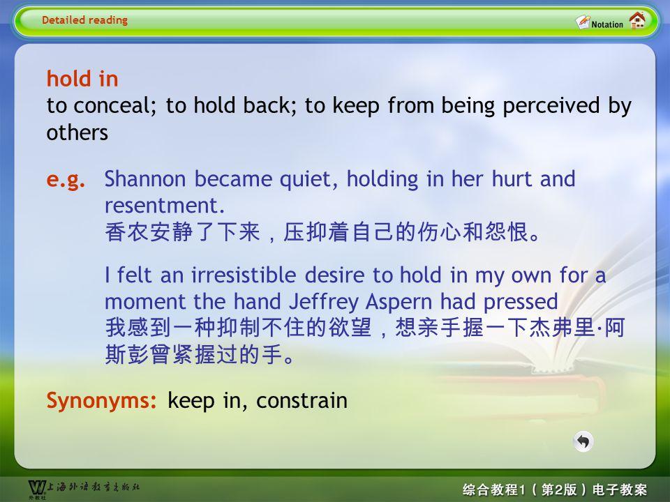 Detailed reading8– in a way 2 Translation: 在某种程度上,你犯那个错误我倒感到高兴,因 为它可以对你敲响警钟。 他们毫无相似之处。 告诉那个男孩别挡道碍事。 Detailed reading 1. 2. 3. In a way, I am glad that