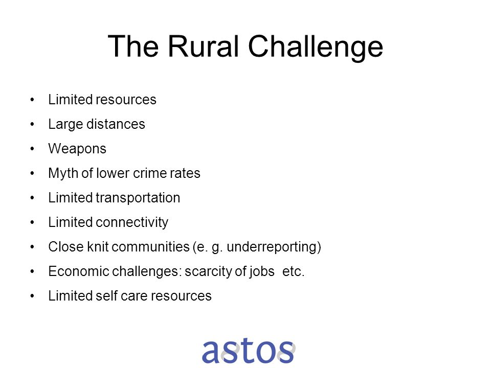 The Rural Challenge Limited resources Large distances Weapons Myth of lower crime rates Limited transportation Limited connectivity Close knit communi