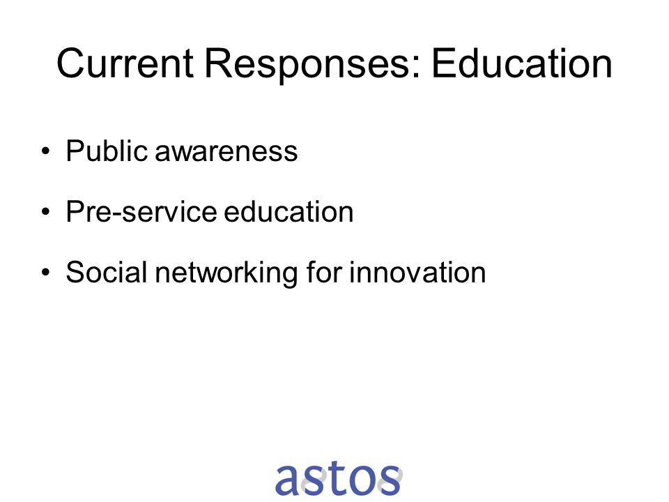 Current Responses: Education Public awareness Pre-service education Social networking for innovation