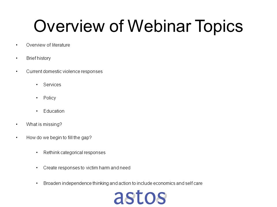Overview of Webinar Topics Overview of literature Brief history Current domestic violence responses Services Policy Education What is missing? How do