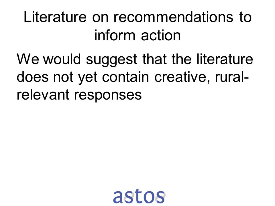 Literature on recommendations to inform action We would suggest that the literature does not yet contain creative, rural- relevant responses