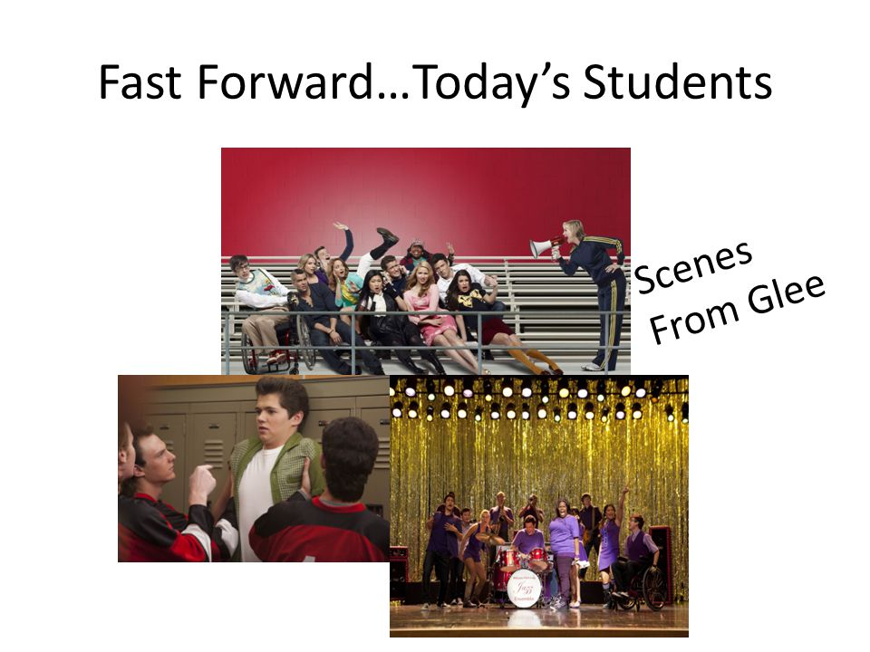 Fast Forward…Today's Students Scenes From Glee
