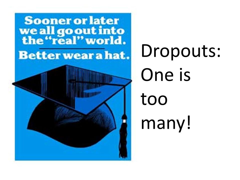 Dropouts: One is too many!