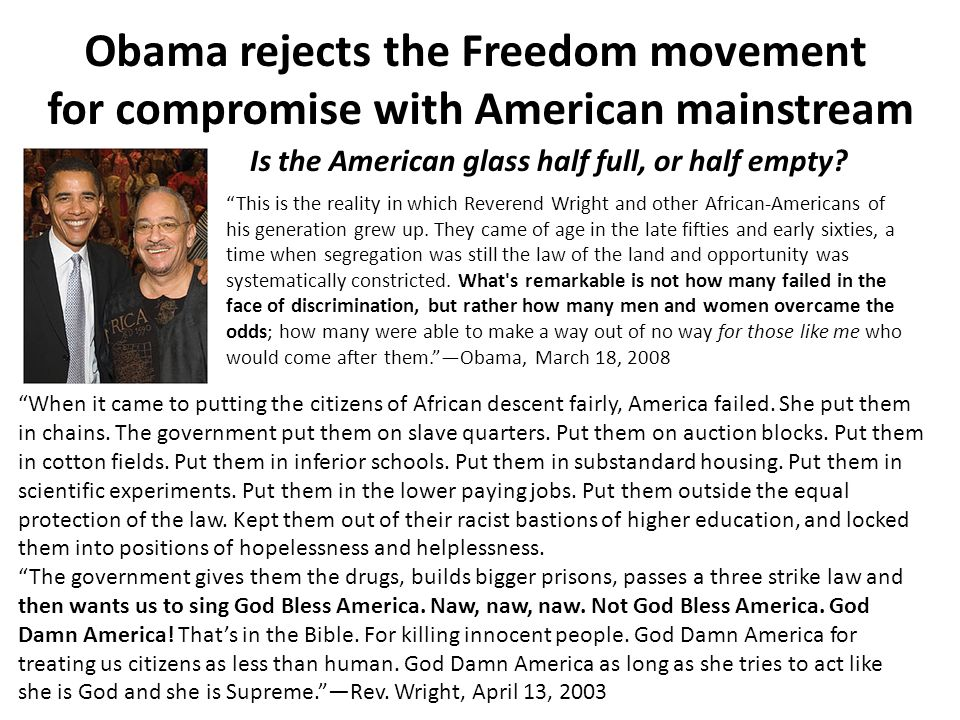Obama rejects the Freedom movement for compromise with American mainstream This is the reality in which Reverend Wright and other African-Americans of his generation grew up.
