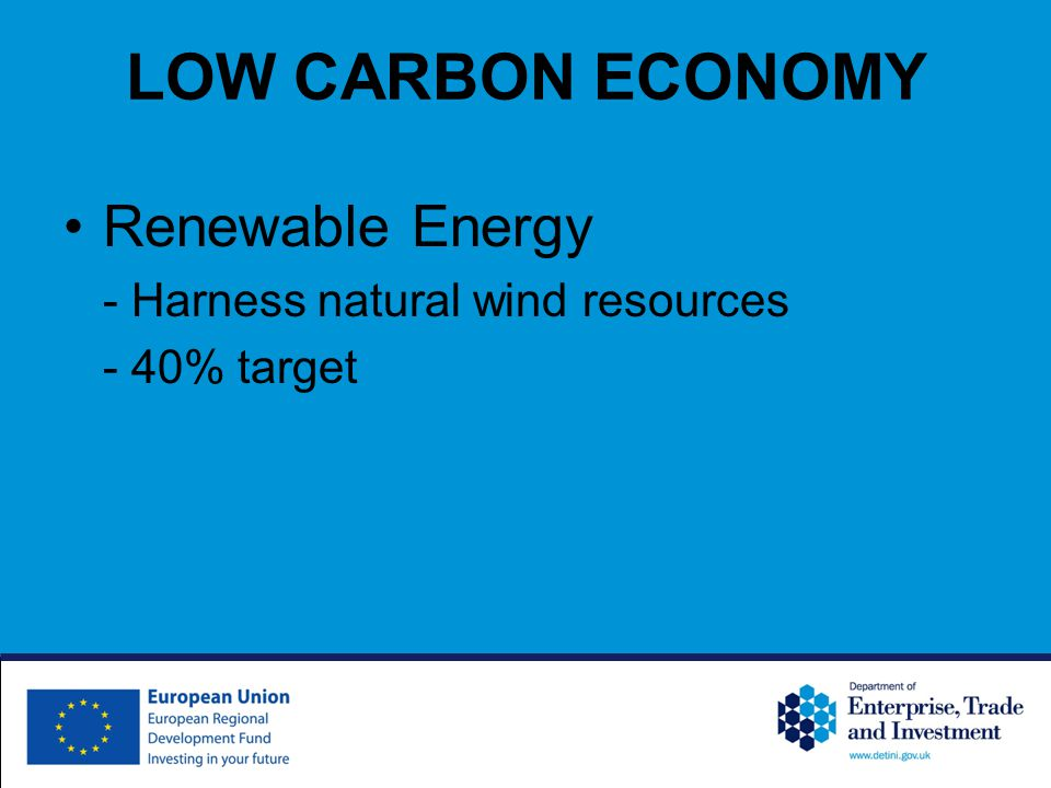 LOW CARBON ECONOMY Renewable Energy - Harness natural wind resources - 40% target