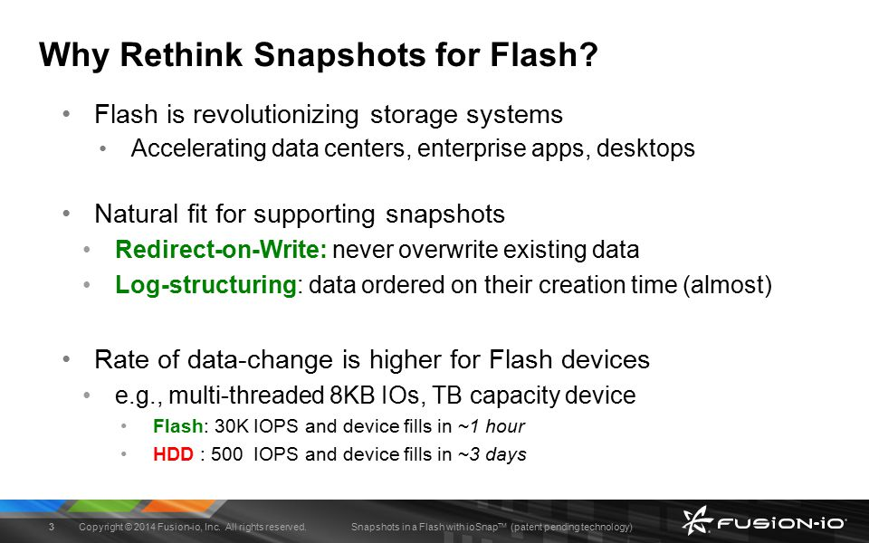 Snapshots in a Flash with ioSnap TM (patent pending technology) Block Driver Why Implement Snapshots in Block Layer.