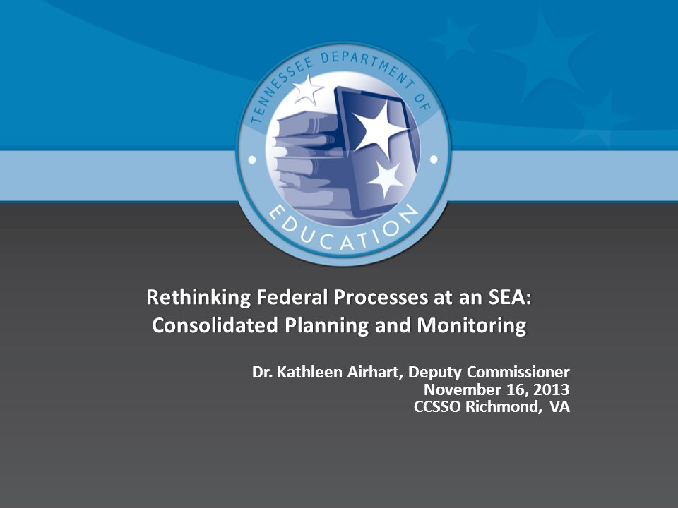 Rethinking Federal Processes at an SEA: Consolidated Planning and Monitoring Dr.