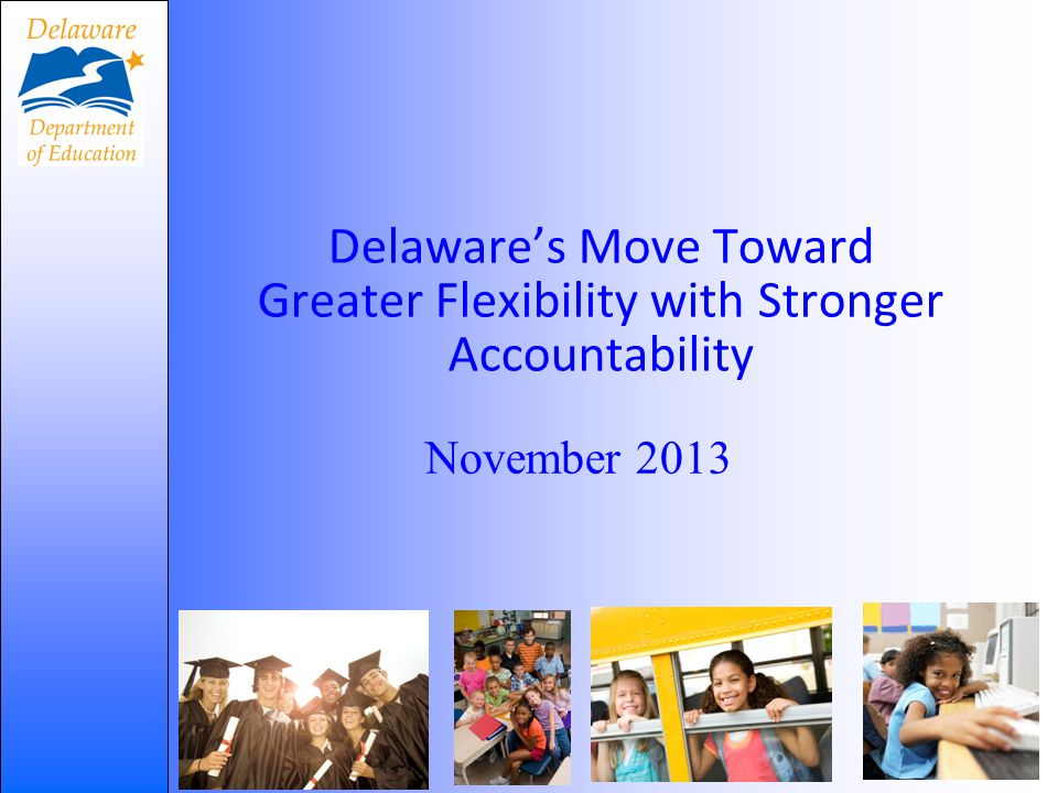 Delaware's Move Toward Greater Flexibility with Stronger Accountability 17 November 2013