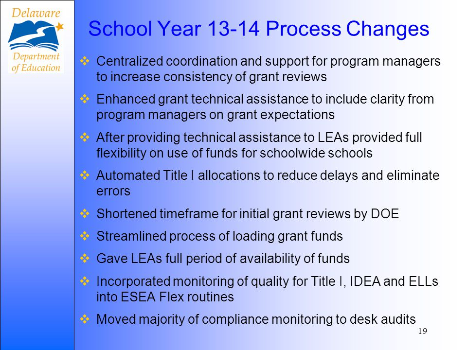 School Year 13-14 Process Changes  Centralized coordination and support for program managers to increase consistency of grant reviews  Enhanced gran
