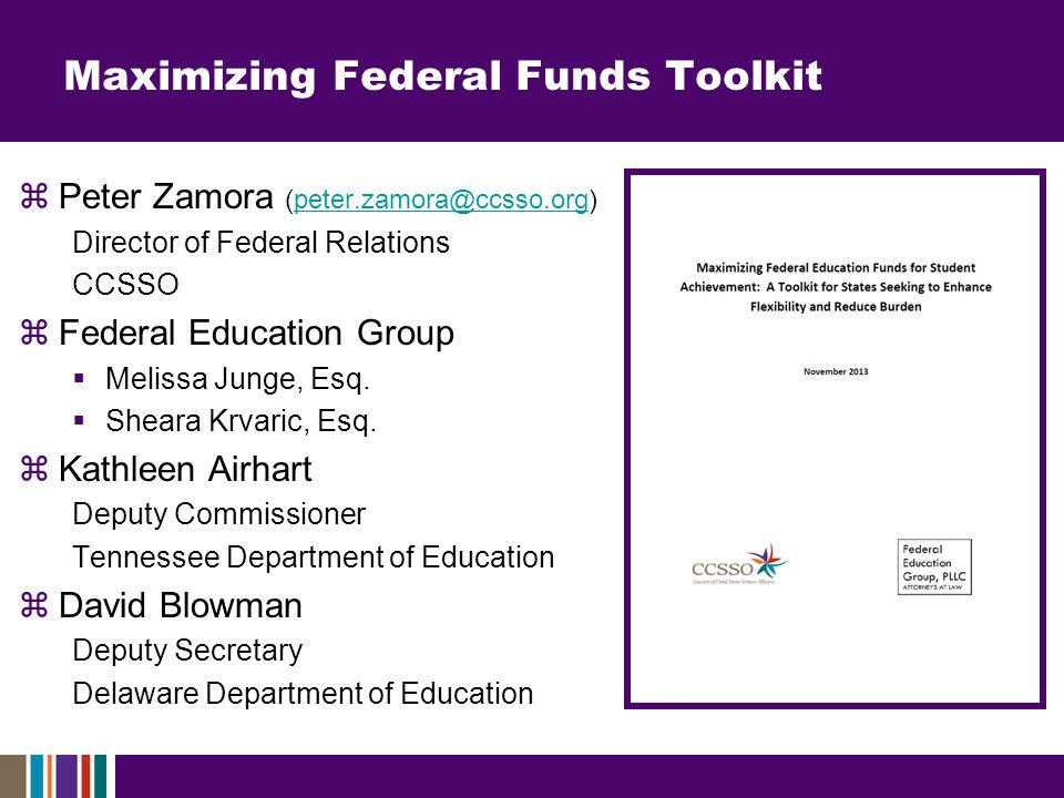 Maximizing Federal Funds Toolkit  Peter Zamora (peter.zamora@ccsso.org)peter.zamora@ccsso.org Director of Federal Relations CCSSO  Federal Education