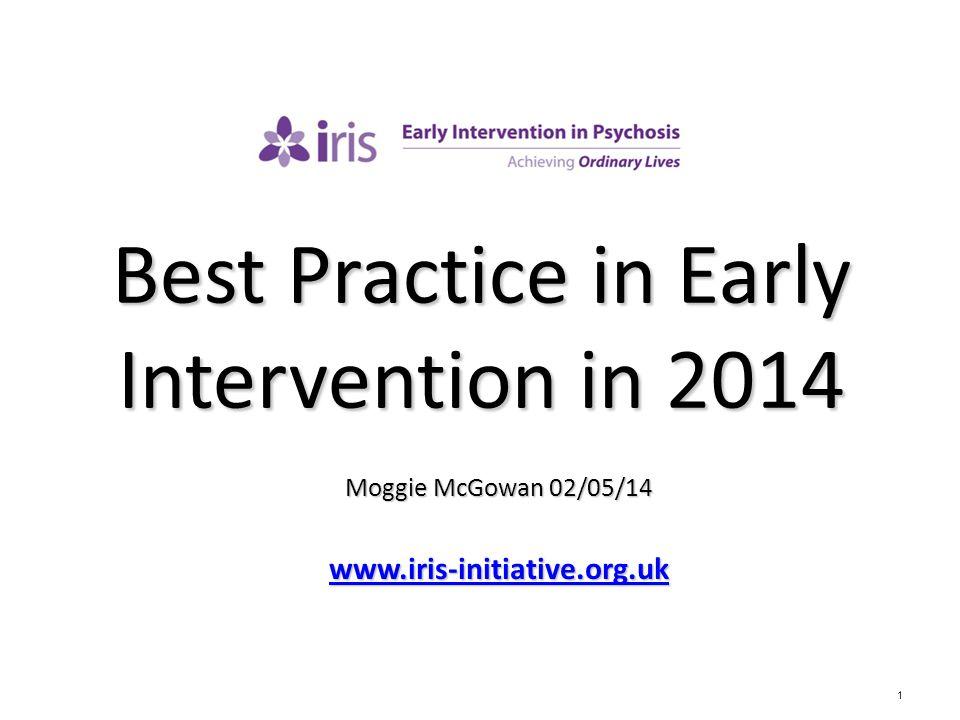 1 Best Practice in Early Intervention in 2014 Moggie McGowan 02/05/14 www.iris-initiative.org.uk