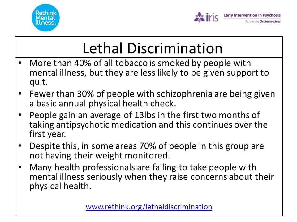 16 Lethal Discrimination More than 40% of all tobacco is smoked by people with mental illness, but they are less likely to be given support to quit. F