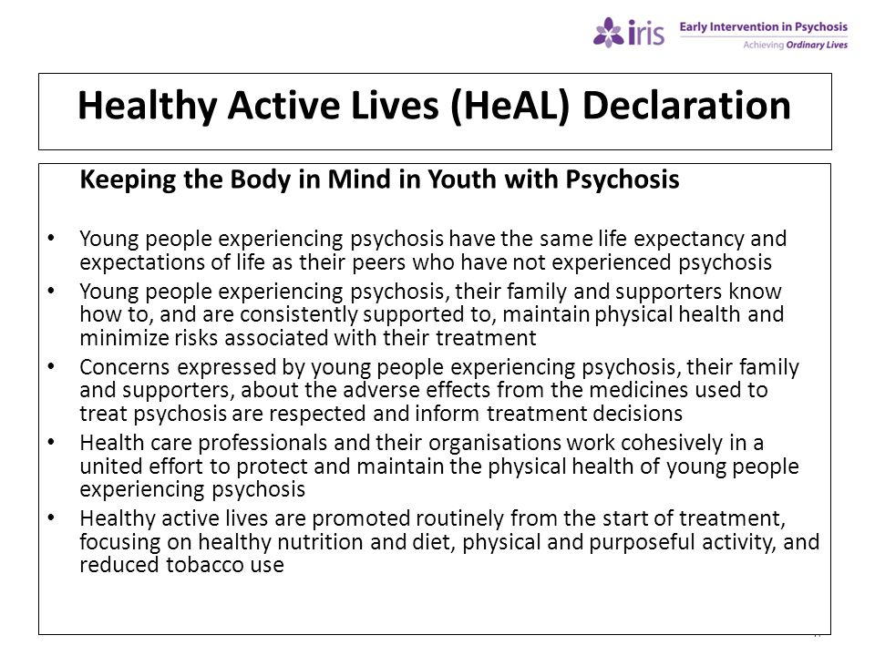 17 Healthy Active Lives (HeAL) Declaration Keeping the Body in Mind in Youth with Psychosis Young people experiencing psychosis have the same life exp