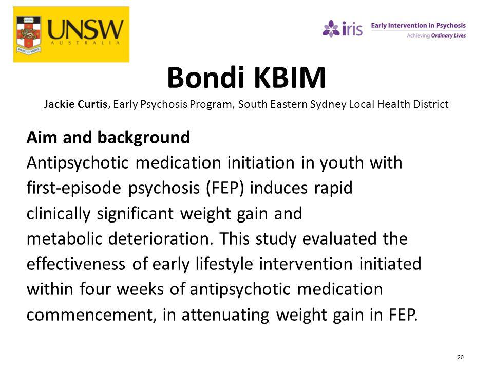 20 Bondi KBIM Jackie Curtis, Early Psychosis Program, South Eastern Sydney Local Health District Aim and background Antipsychotic medication initiatio
