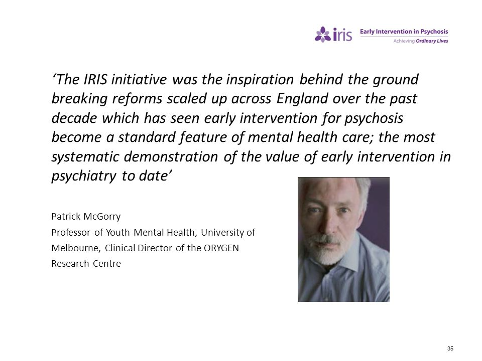 35 'The IRIS initiative was the inspiration behind the ground breaking reforms scaled up across England over the past decade which has seen early inte
