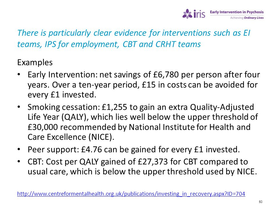 50 There is particularly clear evidence for interventions such as EI teams, IPS for employment, CBT and CRHT teams Examples Early Intervention: net sa