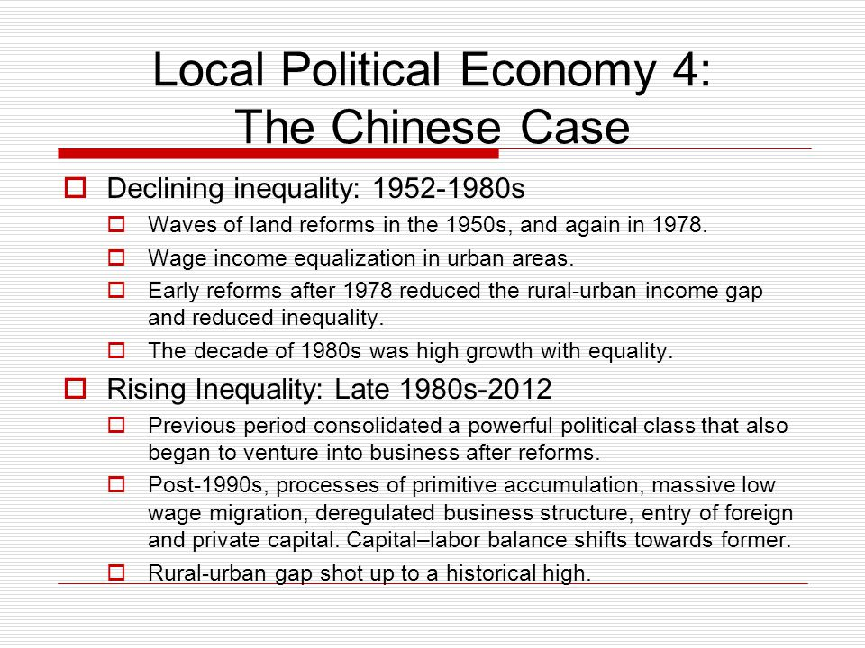 Local Political Economy 4: The Chinese Case  Declining inequality: 1952-1980s  Waves of land reforms in the 1950s, and again in 1978.