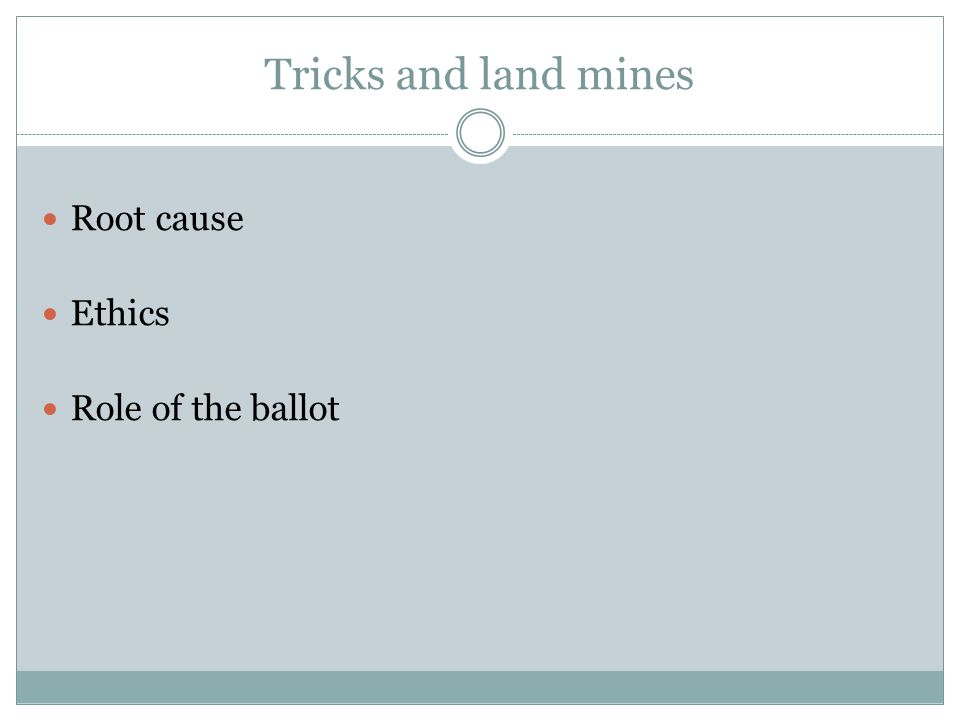 Tricks and land mines Root cause Ethics Role of the ballot