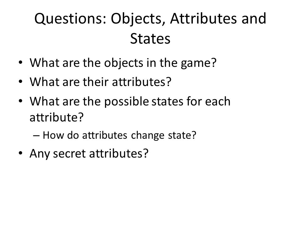 Questions: Objects, Attributes and States What are the objects in the game.
