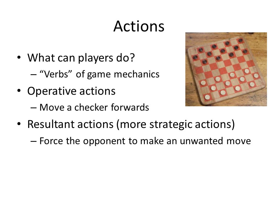 Actions What can players do.