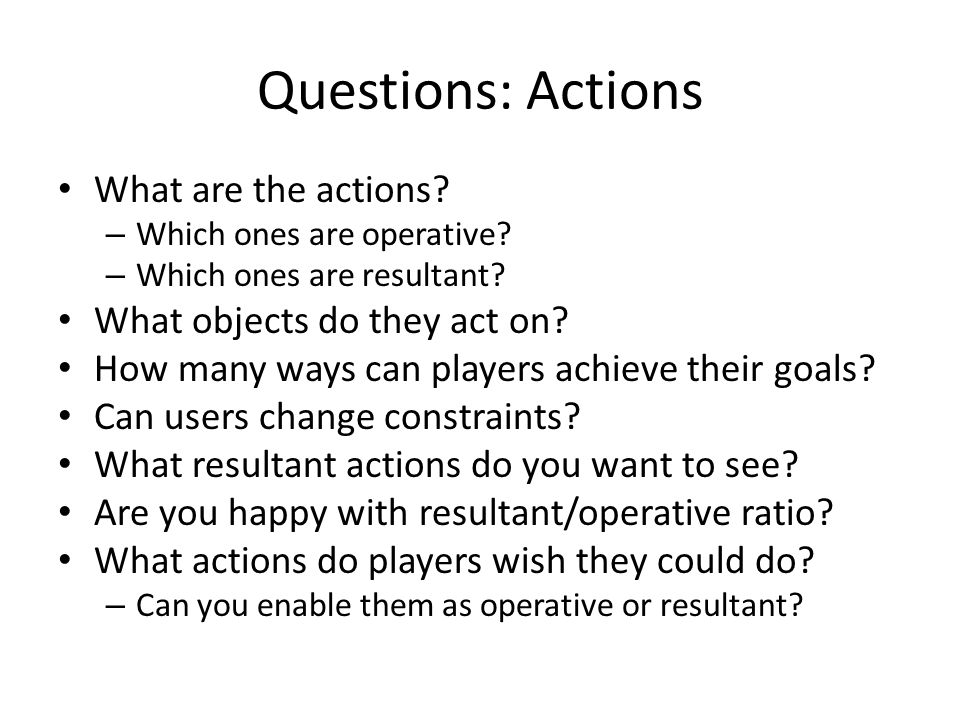 Questions: Actions What are the actions. – Which ones are operative.