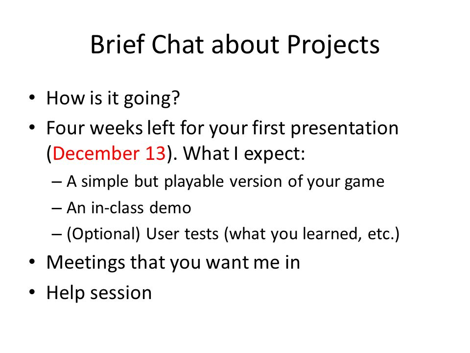 Brief Chat about Projects How is it going.