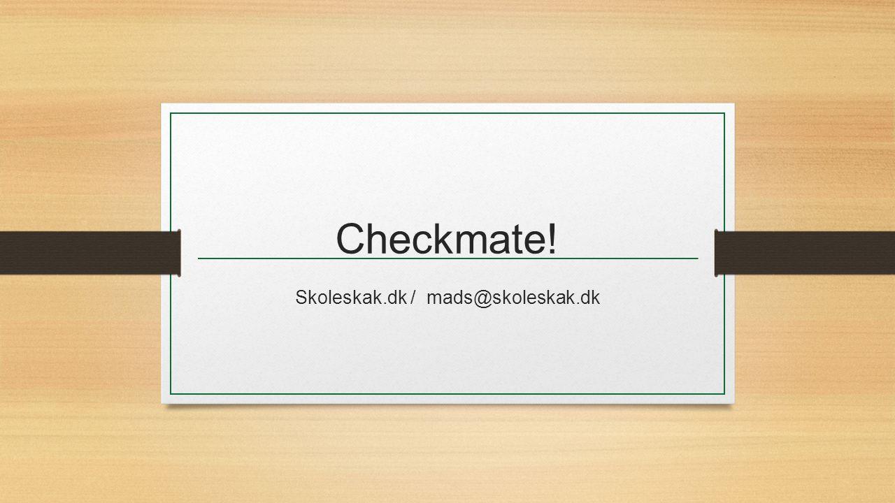 Checkmate! Skoleskak.dk / mads@skoleskak.dk