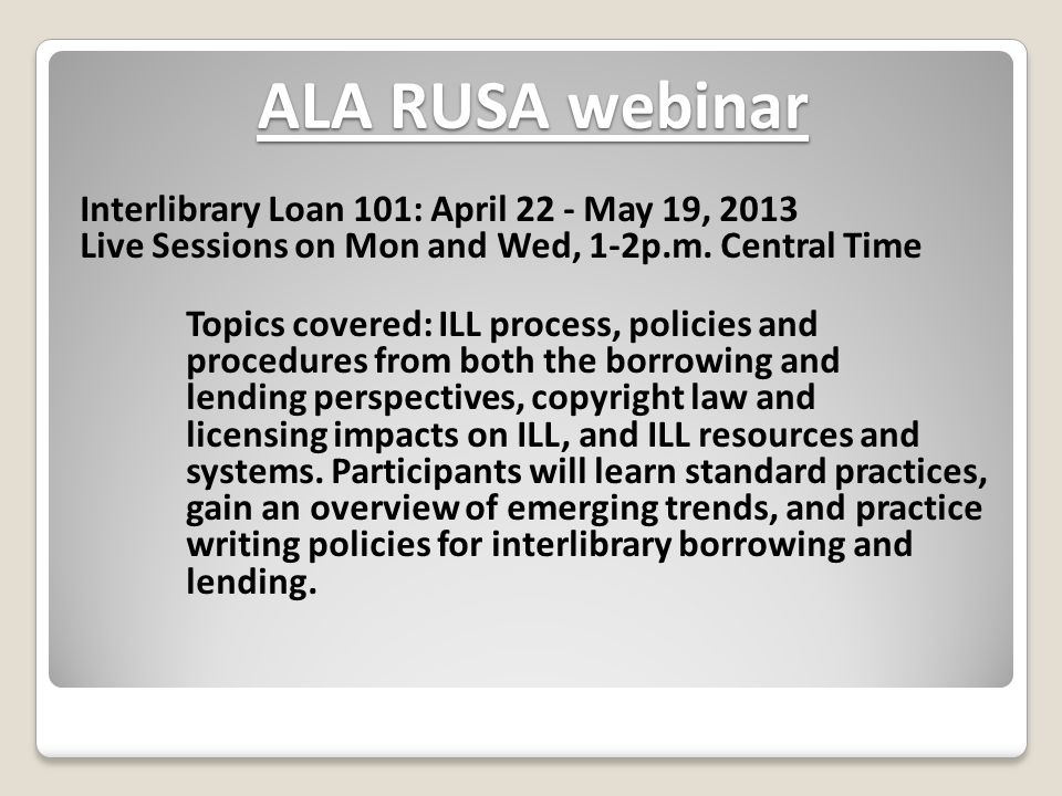 ALA RUSA webinar Interlibrary Loan 101: April 22 - May 19, 2013 Live Sessions on Mon and Wed, 1-2p.m.