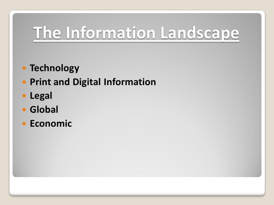 The Information Landscape Technology Print and Digital Information Legal Global Economic