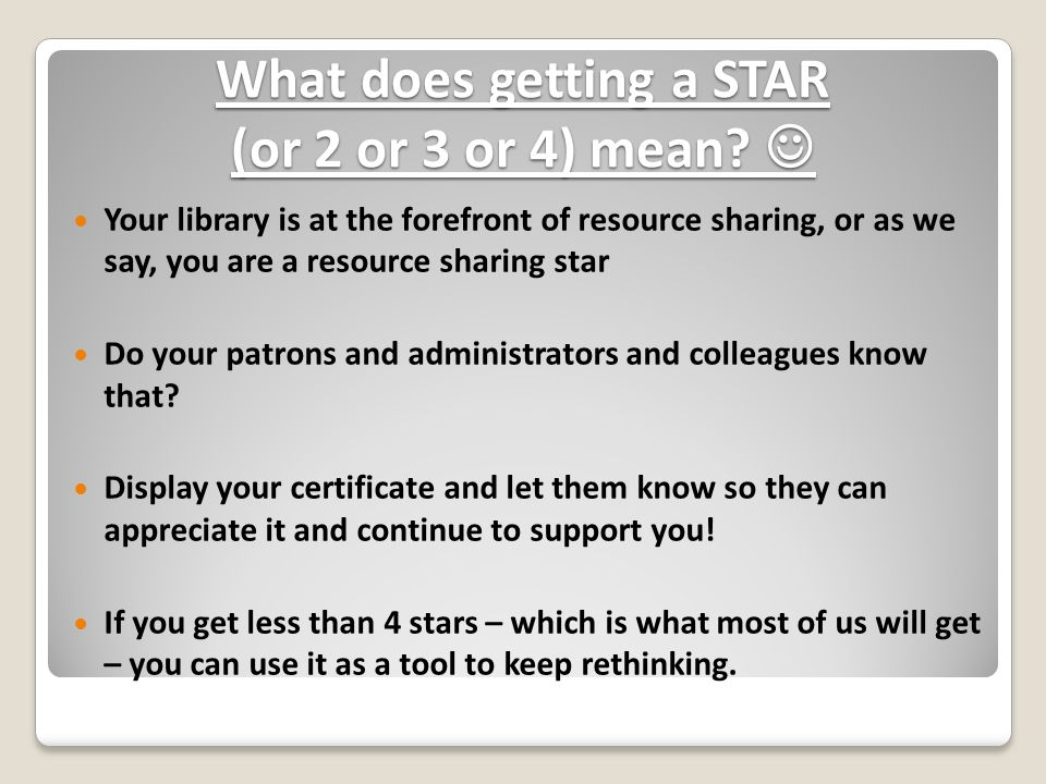 What does getting a STAR (or 2 or 3 or 4) mean? What does getting a STAR (or 2 or 3 or 4) mean? Your library is at the forefront of resource sharing,