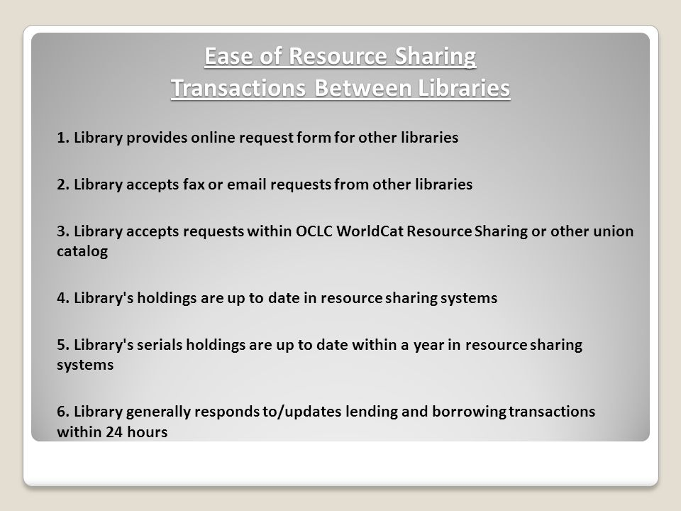 Ease of Resource Sharing Transactions Between Libraries 1. Library provides online request form for other libraries 2. Library accepts fax or email re