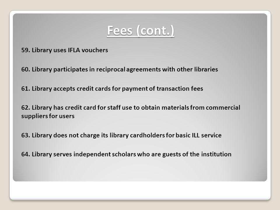 Fees (cont.) 59. Library uses IFLA vouchers 60.