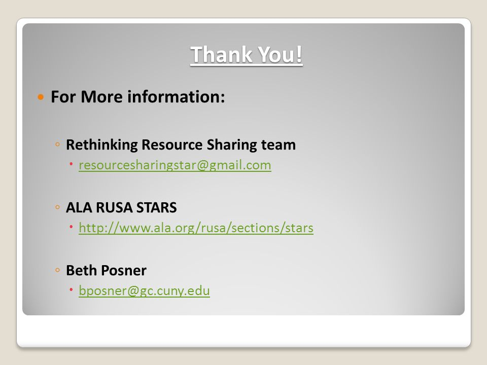 Thank You! For More information: ◦ Rethinking Resource Sharing team  resourcesharingstar@gmail.com resourcesharingstar@gmail.com ◦ ALA RUSA STARS  h