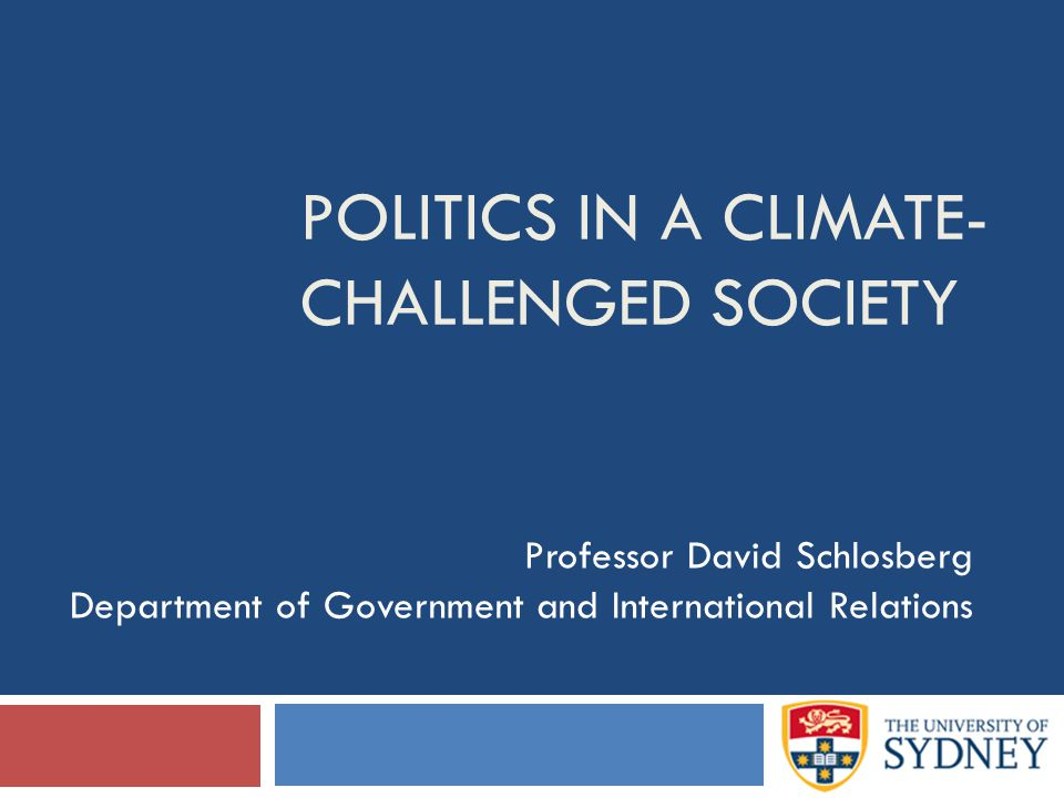 POLITICS IN A CLIMATE- CHALLENGED SOCIETY Professor David Schlosberg Department of Government and International Relations